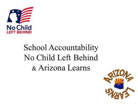 School Accountability No Child Left Behind & Arizona Learns.