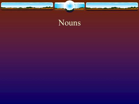 Nouns. A noun is a word that names a person, place, or thing.