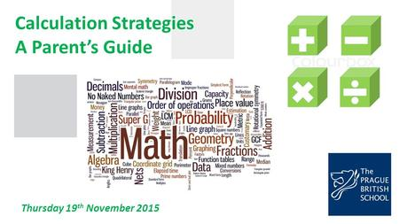 Calculation Strategies A Parent's Guide Thursday 19 th November 2015.