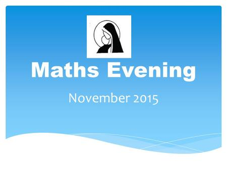 Maths Evening November 2015.  To help you support your children at home by encouraging the use of methods promoted in school  To consider the progression.