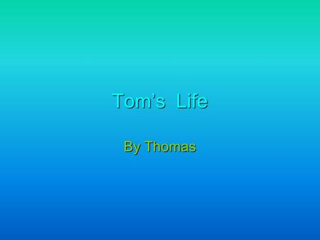 Tom's Life By Thomas. My Favorite Things!! I was born on August 18, 2000. I was born in st. Louis. My favorite TV channel is Cartoon network. My favorite.