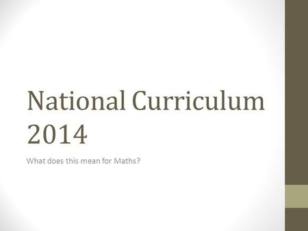 National Curriculum 2014 What does this mean for Maths?