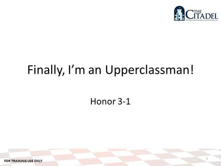 FOR TRAINING USE ONLY 1 Finally, I'm an Upperclassman! Honor 3-1.