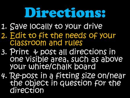 Directions: 1.Save locally to your drive 2.Edit to fit the needs of your classroom and rules 3.Print & post all directions in one visible area, such as.