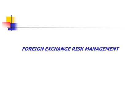 FOREIGN EXCHANGE RISK MANAGEMENT. Peculiarities of foreign exchange market are An over the counter the market Only market open 24 hours a day No single.