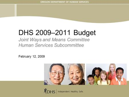 February 12, 20091 DHS 2009–2011 Budget Joint Ways and Means Committee Human Services Subcommittee February 12, 2009.