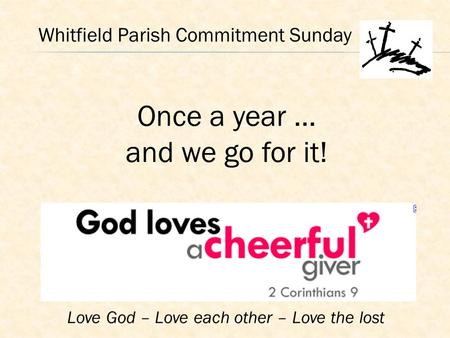 Love God – Love each other – Love the lost Whitfield Parish Commitment Sunday Once a year … and we go for it!