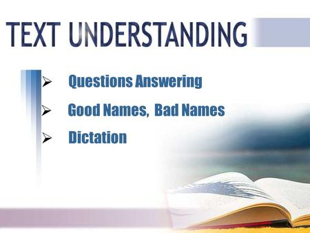 A A  Questions Answering Questions Answering  Good Names, Bad Names Good Names, Bad Names  Dictation Dictation.