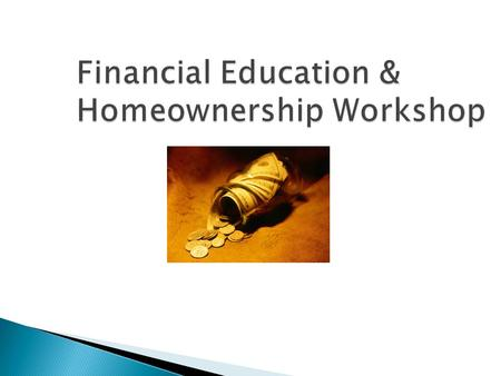 Financial Education & Homeownership Workshop.  Liabilities ◦ Home mortgage ◦ Credit card balances ◦ Vehicle loan ◦ Hospital and other medical bills ◦