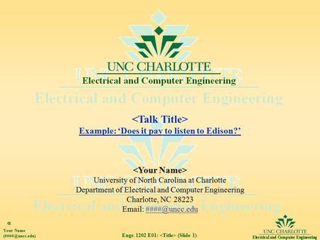 Your Name Engr. 1202 E01: (Slide 1) Example: 'Does it pay to listen to Edison?'  University of North Carolina at Charlotte Department.