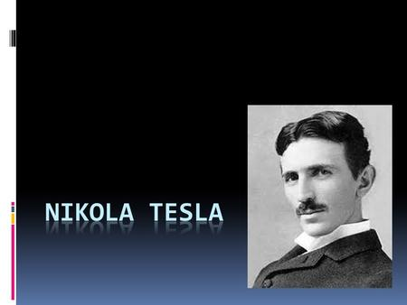 Who was Nikola Tesla  He was a Serbian-American inventor, mechanical engineer, and electrical engineer.  Born 10 July 1856 and died 7 January 1943 at.