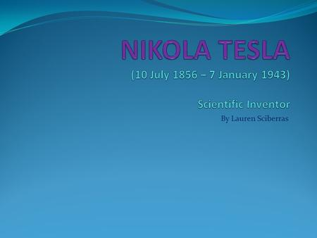 By Lauren Sciberras. Nikola Tesla was born on 10 July 1856 to Serbian parents in the village of Smiljan, Croatia. Tesla was the fourth of five children.