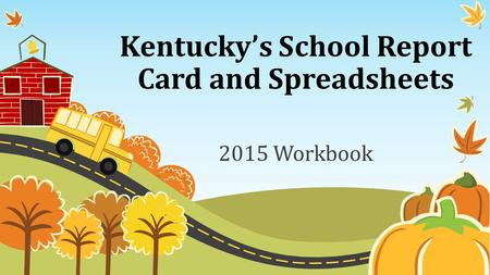 Kentucky's School Report Card and Spreadsheets 2015 Workbook.