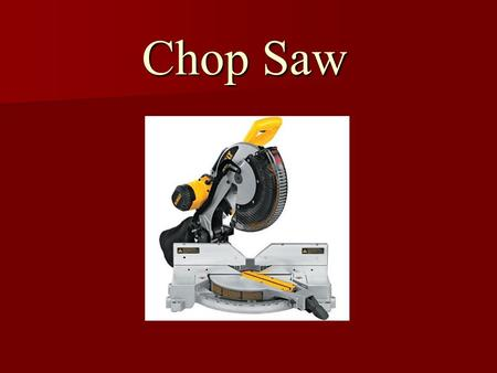Chop Saw. May not cause death but can cause severe injuries. May not cause death but can cause severe injuries. Loss of fingers or arms can occur Loss.