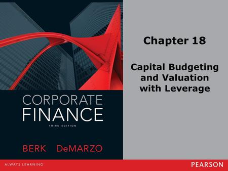 Chapter 18 Capital Budgeting and Valuation with Leverage.