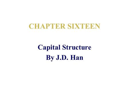 CHAPTER SIXTEEN Capital Structure By J.D. Han. Evaluation of Capital Structures A capital structure that maximizes share prices generally will minimize.