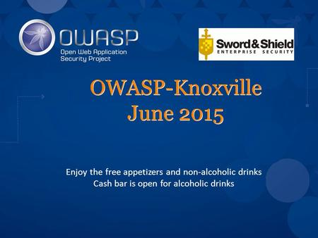 OWASP-Knoxville June 2015 Enjoy the free appetizers and non-alcoholic drinks Cash bar is open for alcoholic drinks.
