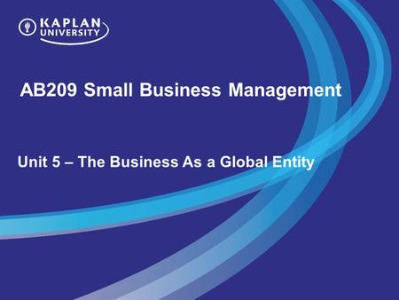 AB209 Small Business Management Unit 5 – The Business As a Global Entity.