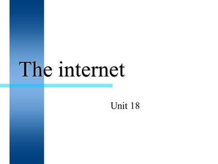 The internet Unit 18. The internet  The internet is a network of networks.  Through the world wide web we are able to browse internet pages, email,