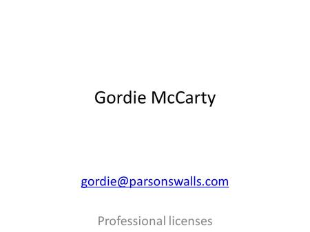 Gordie McCarty Professional licenses Contractor and Real Estate Agent.