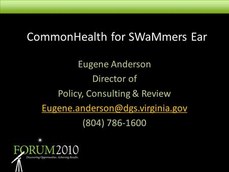 CommonHealth for SWaMmers Ear Eugene Anderson Director of Policy, Consulting & Review (804) 786-1600.