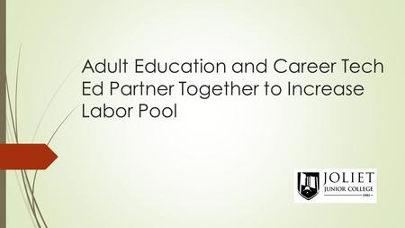 Adult Education and Career Tech Ed Partner Together to Increase Labor Pool.