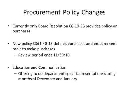 Procurement Policy Changes Currently only Board Resolution 08-10-26 provides policy on purchases New policy 3364-40-15 defines purchases and procurement.