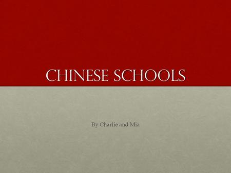 Chinese schools By Charlie and Mia. School hours and days  The Children go to school for 9 hours a day, an hour more than what their parents spend at.