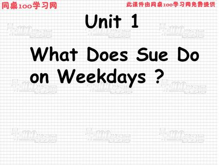Unit 1 What Does Sue Do on Weekdays ?. Sue gets up goes to school begins classes has lunch begins classes goes back home practises the piano has.