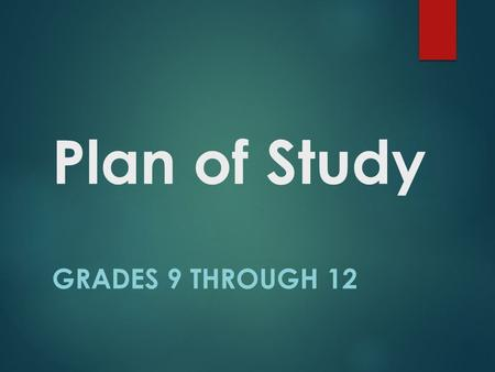 Plan of Study GRADES 9 THROUGH 12. Important information for all Rising 9 th grade students:  Many high school courses end with an End of Course test.