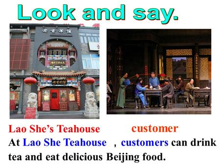 Customer Lao She's Teahouse At Lao She Teahouse , customers can drink tea and eat delicious Beijing food.