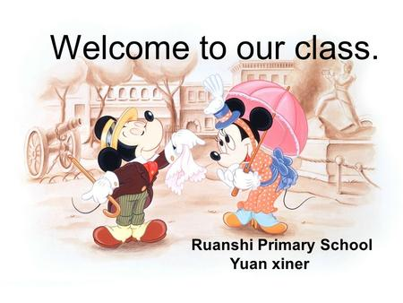 Welcome to our class. Ruanshi Primary School Yuan xiner.