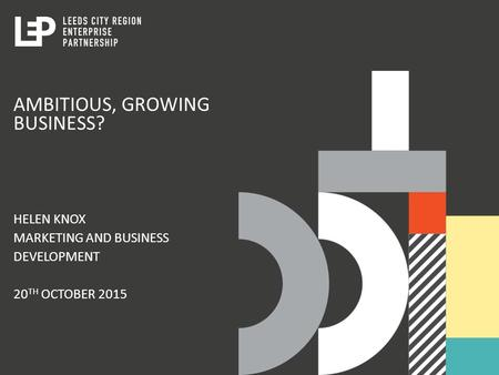 AMBITIOUS, GROWING BUSINESS? HELEN KNOX MARKETING AND BUSINESS DEVELOPMENT 20 TH OCTOBER 2015.