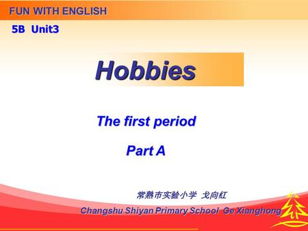 Hobbies FUN WITH ENGLISH 5B Unit3 常熟市实验小学 戈向红 Changshu Shiyan Primary School Ge Xianghong The first period Part A.