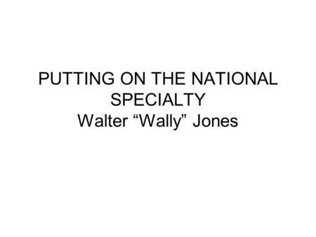 "PUTTING ON THE NATIONAL SPECIALTY Walter ""Wally"" Jones."
