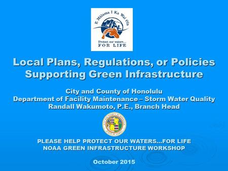 Local Plans, Regulations, or Policies Supporting Green Infrastructure City and County of Honolulu Department of Facility Maintenance – Storm Water Quality.