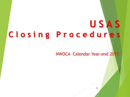 USAS Closing Procedures NWOCA Calendar Year-end 2015 1.