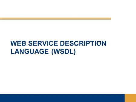 WEB SERVICE DESCRIPTION LANGUAGE (WSDL). Introduction  WSDL is an XML language that contains information about the interface semantics and 'administrivia'