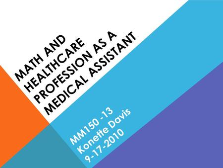 MATH AND HEALTHCARE PROFESSION AS A MEDICAL ASSISTANT MM150 -13 Konette Davis 9-17-2010.