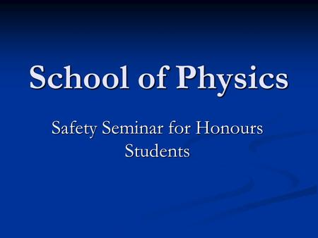 School of Physics Safety Seminar for Honours Students.