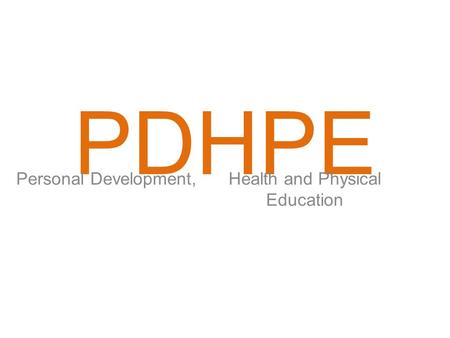 PDHPE Personal Development,Health and Physical Education.