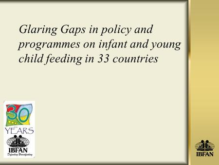 Glaring Gaps in policy and programmes on infant and young child feeding in 33 countries.