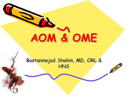 AOM & OME Bastaninejad Shahin, MD, ORL & HNS. Normal TM!