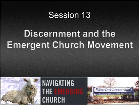 "Session 13. What is Emergent? The Emerging Church is a movement that claims to be Christian. The term ""Emerging Church"" is used to describe a broad, controversial."