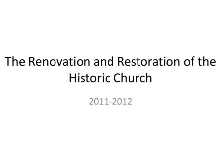 The Renovation and Restoration of the Historic Church 2011-2012.