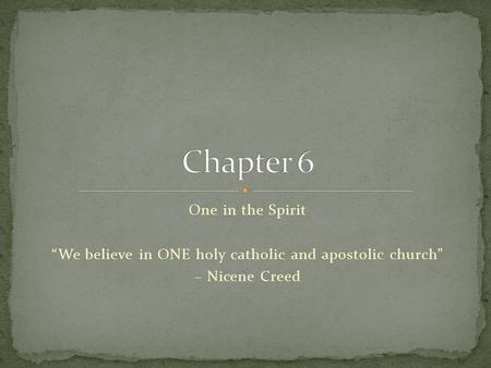 "One in the Spirit ""We believe in ONE holy catholic and apostolic church"" – Nicene Creed."