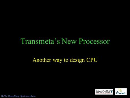 Transmeta's New Processor Another way to design CPU By Wu Cheng