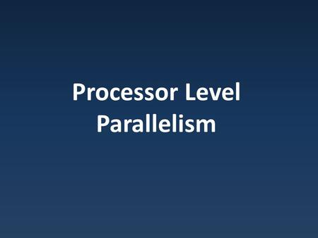 Processor Level Parallelism. Improving the Pipeline Pipelined processor – Ideal speedup = num stages – Branches / conflicts mean limited returns after.