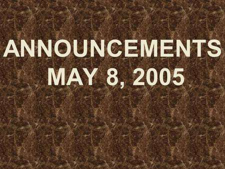 ANNOUNCEMENTS MAY 8, 2005. WELCOME EVERYONE!! Dear Guest, We want to say that.