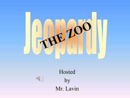 Jeopardy THE ZOO Hosted by Mr. Lavin.